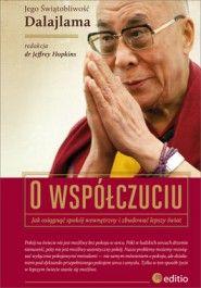 Dalajlama : O współczuciu. Jak osiągnąć spokój wewnętrzny i zbudować lepszy świat.