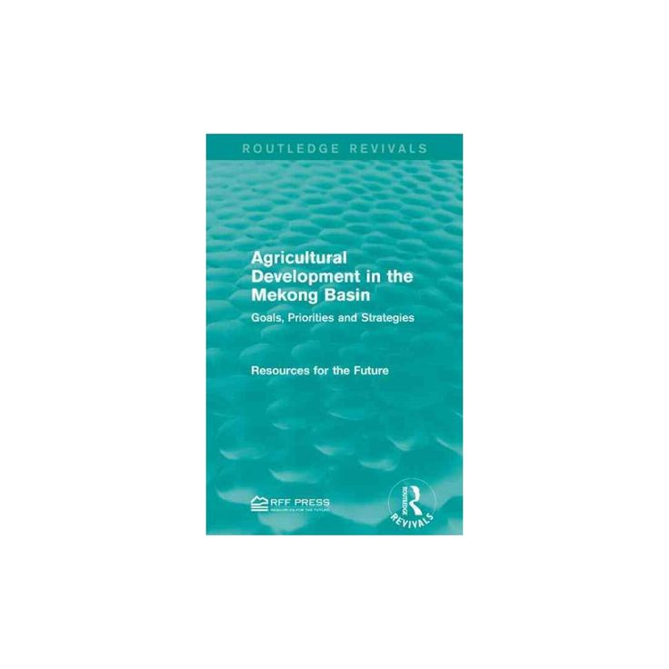 Agricultural Development in the Mekong Basin : Goals, Priorities and Strategies (Paperback)
