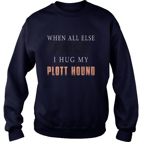 PLOTT HOUND WHEN ALL ELSE FAILS I HUG MY PLOTT HOUND CREW SWEATSHIRTS TEE (==►Click To Shopping Here) #plott #hound #when #all #else #fails #i #hug #my #plott #hound #crew #sweatshirts #Dog #Dogshirts #Dogtshirts #shirts #tshirt #hoodie #sweatshirt #fashion #style