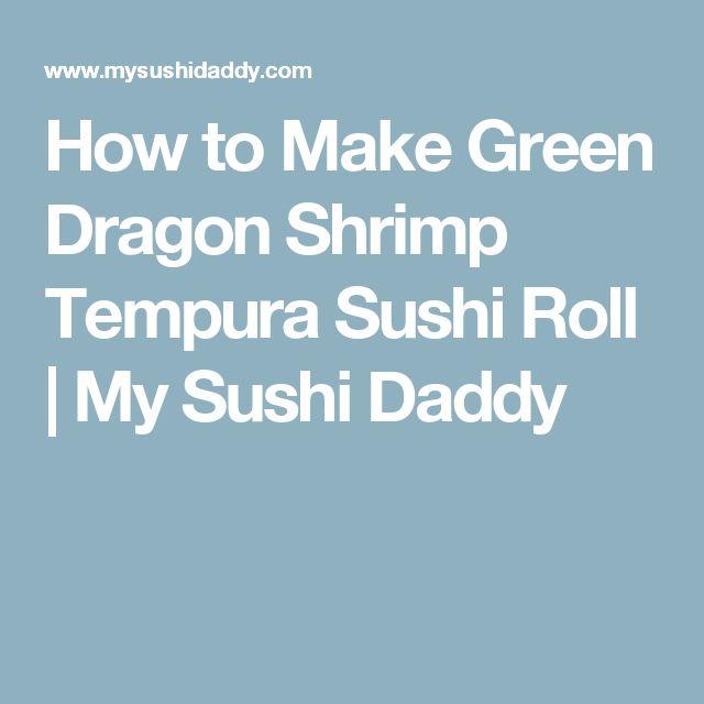 How to Make Green Dragon Shrimp Tempura Sushi Roll  | My Sushi Daddy