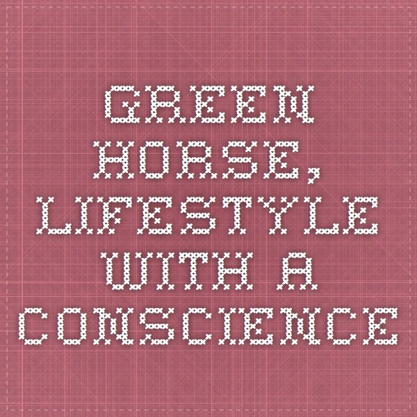 Green Horse, Lifestyle with a conscience