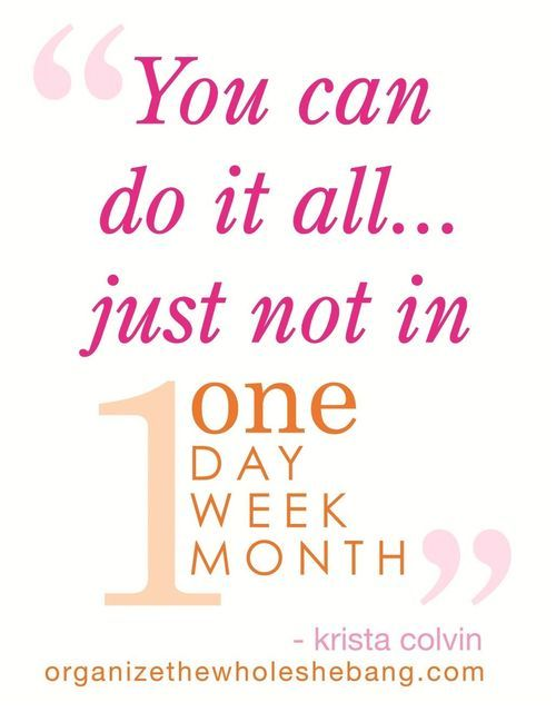 """""""You can do it all... just not in 1day,week,month"""" ~krista colvin [me!]: In Style, Crafts Ideas, Inspiration, Quotes, Organizational Challenges, Krista Colvin, All Organizethewholeshebang, Flying Lady, 1Day Week Months Krista"""