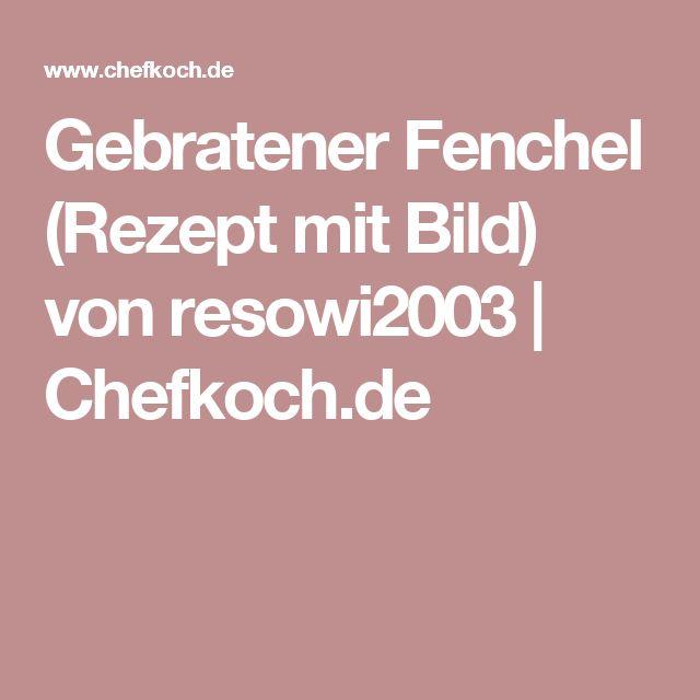 Gebratener Fenchel (Rezept mit Bild) von resowi2003 | Chefkoch.de
