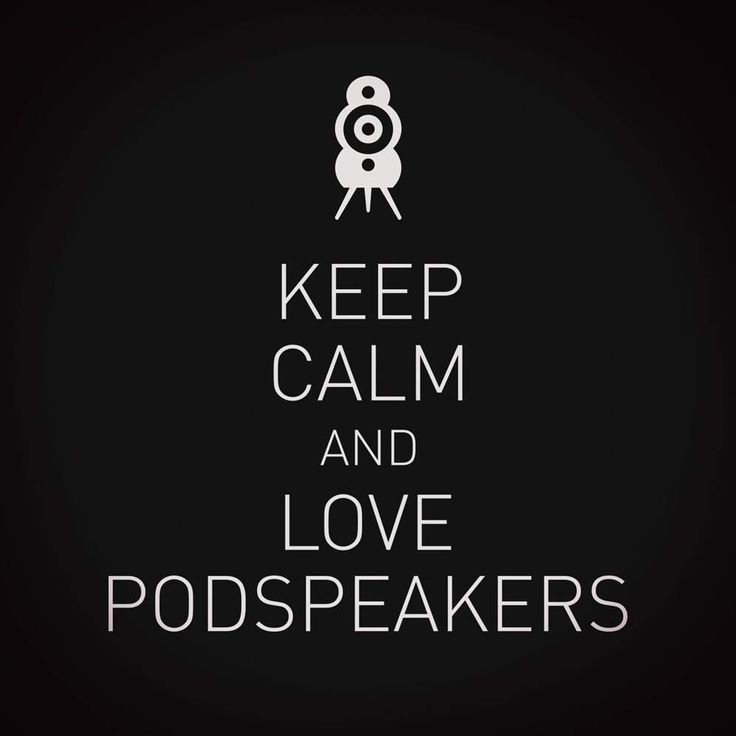 Keep calm | Podspeakers got your design speakers