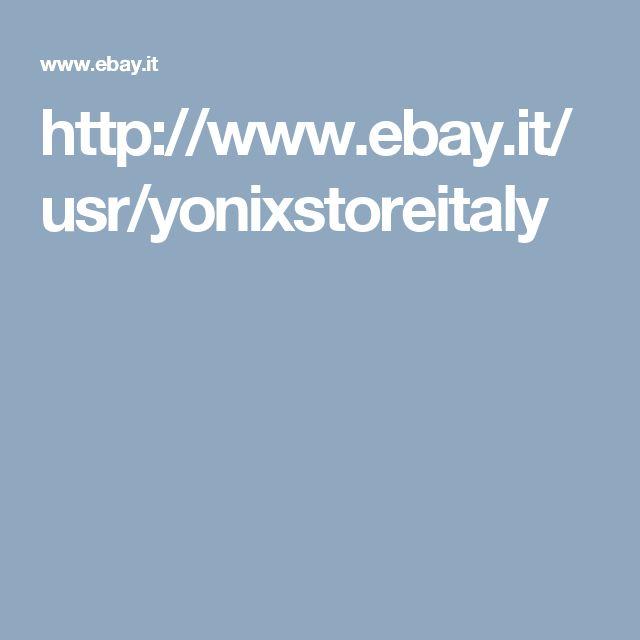 http://www.ebay.it/usr/yonixstoreitaly