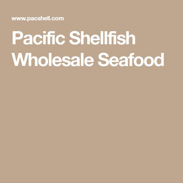 Pacific Shellfish Wholesale Seafood