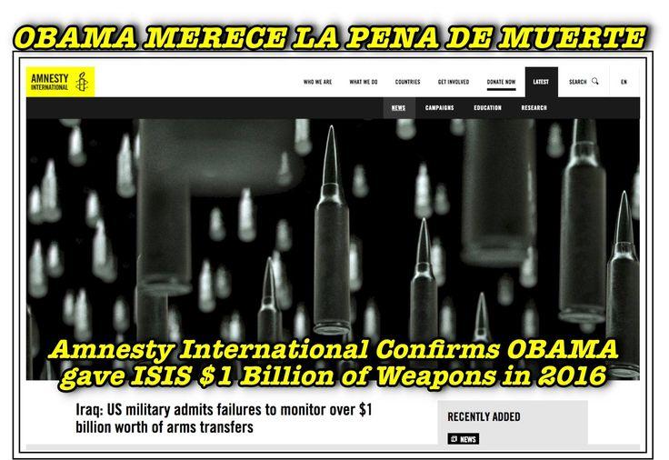 *  OBAMA: EL PRINCIPE DE LA MUERTE  * International's Arms Control: Over U$S 1 BILLION worth of arms transfers to ISIS. https://issuu.com/alejandrah.covarrubias/docs/iraq__us_military_admits_failures_t_b7753e7266f657  - OBAMA:ARMAS A ISIS (U$S 1B) https://www.amnesty.org/en/latest/news/2017/05/us-military-admits-failures-to-monitor-over-1-billion-worth-of-arms-transfers/