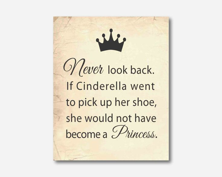 Never look back. If Cinderella went to pick up her shoe, she would not have become a Princess.
