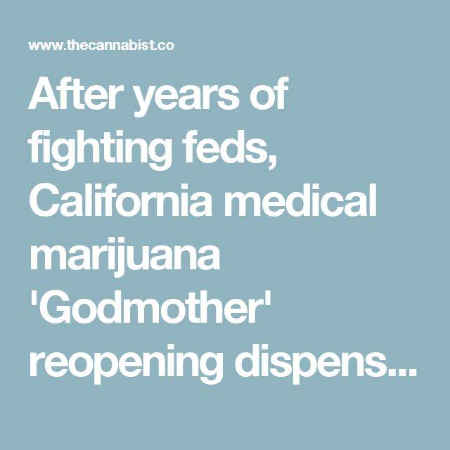 After years of fighting feds, California medical marijuana 'Godmother' reopening dispensary