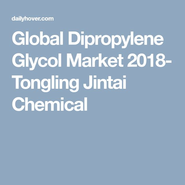 Global Dipropylene Glycol Market 2018- Tongling Jintai Chemical - competitive market analysis