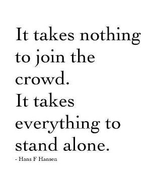 It takes nothing to join the crowd. It takes everything to stand alone. | Hans Fróði Hansen Picture Quotes | Quoteswave