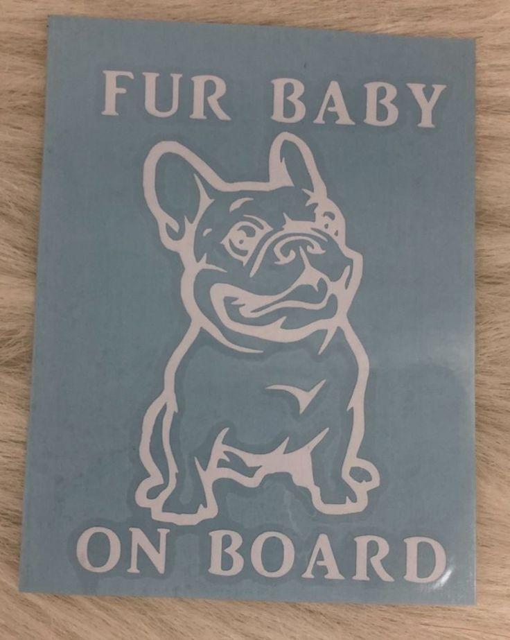 Fur Baby On Board French Bulldog White Vinyl Decal Sticker Car Window Truck Van | eBay Motors, Parts & Accessories, Car & Truck Parts | eBay!