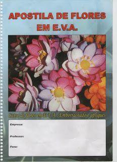 Flores em E.V.A. / PET / Meias de Seda: Apostila de Flores de E.V.A completa com foto-16 paginas com moldes
