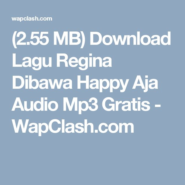 (2.55 MB) Download Lagu Regina Dibawa Happy Aja Audio Mp3 Gratis - WapClash.com