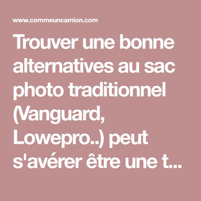 Trouver une bonne alternatives au sac photo traditionnel (Vanguard, Lowepro..) peut s'avérer être une tache difficile. On le sait, lorsqu'on a un minimum d