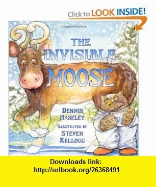 The Invisible Moose (9780142410660) Dennis Haseley, Steven Kellogg , ISBN-10: 0142410667  , ISBN-13: 978-0142410660 ,  , tutorials , pdf , ebook , torrent , downloads , rapidshare , filesonic , hotfile , megaupload , fileserve