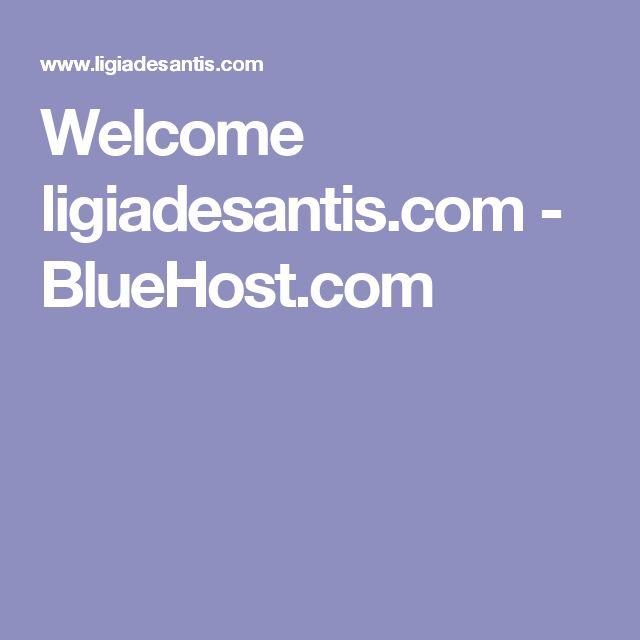 Welcome ligiadesantis.com - BlueHost.com