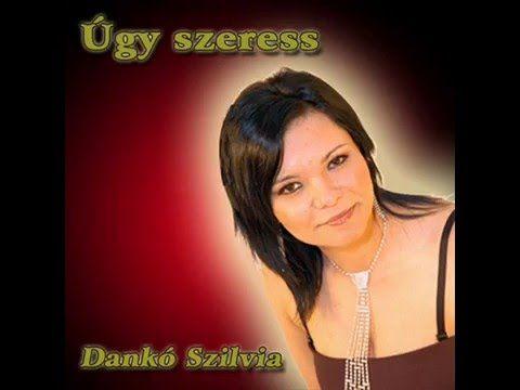 Dankó Szilvi   Úgy szeress - YouTube