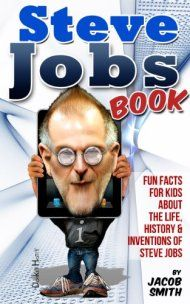 Steve Jobs Book For Kids - Learn Fun Facts & The Story Of Steve Jobs by Jacob Smith ebook deal