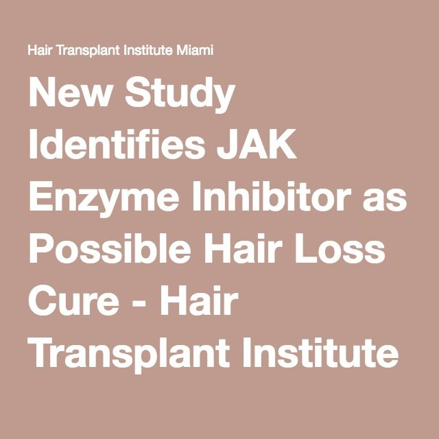 New Study Identifies JAK Enzyme Inhibitor as Possible Hair Loss Cure - Hair Transplant Institute Miami