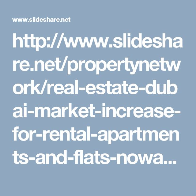 http://www.slideshare.net/propertynetwork/real-estate-dubai-market-increase-for-rental-apartments-and-flats-nowadays #Rentals #apartment