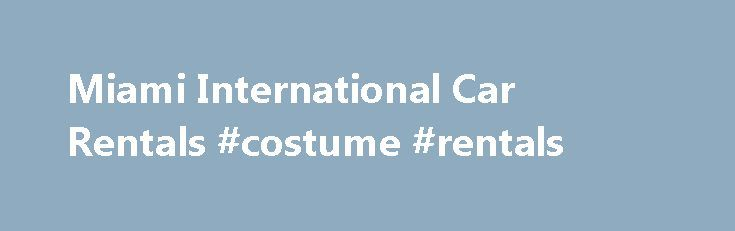 Miami International Car Rentals #costume #rentals http://rental.remmont.com/miami-international-car-rentals-costume-rentals/  #rent a car online # Miami Car Rental – Miami International Airport Miami Car Rental – Miami International Airport 4101 NW 28th ST Miami, FL 33142 Phone: (+1) 305-526-0440 Toll Free: 1-888-526-0440 Fax: (+1) 305-526-0443 MIA Courtesy Phone: Dial #378 Mon – Sun: 7:00am – 10:00pm Since Sept 09, the shuttle bus has been replaced...