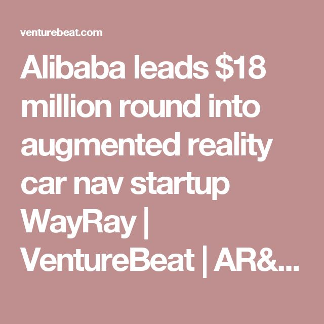 Alibaba leads $18 million round into augmented reality car nav startup WayRay | VentureBeat | AR/VR | by John Koetsier, TUNE