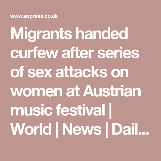 Migrants handed curfew after series of sex attacks on women at Austrian music festival | World | News | Daily Express