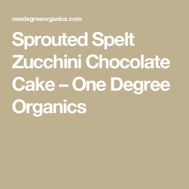 Sprouted Spelt Zucchini Chocolate Cake – One Degree Organics