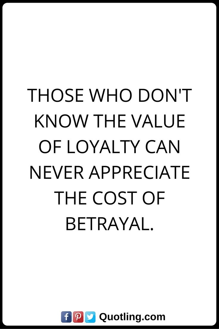 Quotes on betrayal and trust - Betrayal Quotes Those Who Don T Know The Value Of Loyalty Can Never Appreciate The