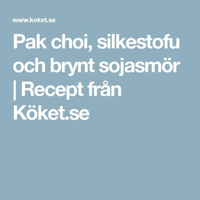 Pak choi, silkestofu och brynt sojasmör | Recept från Köket.se
