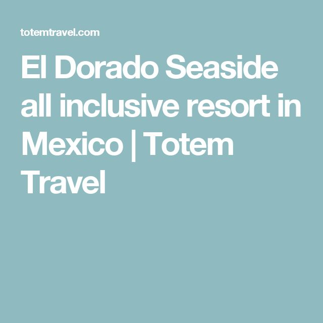 El Dorado Seaside all inclusive resort in Mexico | Totem Travel