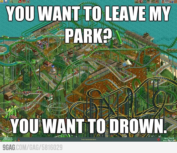 Good memory with Roller Coaster Tycoon. If you dont love this game, you'd never understand.