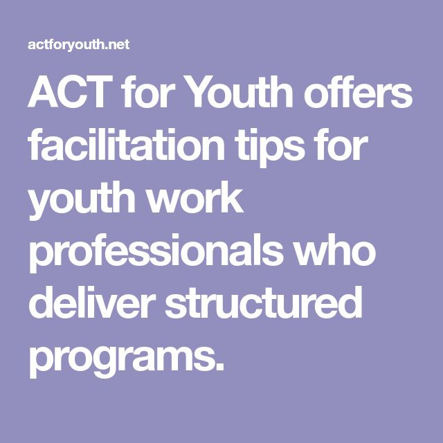 ACT for Youth offers facilitation tips for youth work professionals who deliver structured programs.