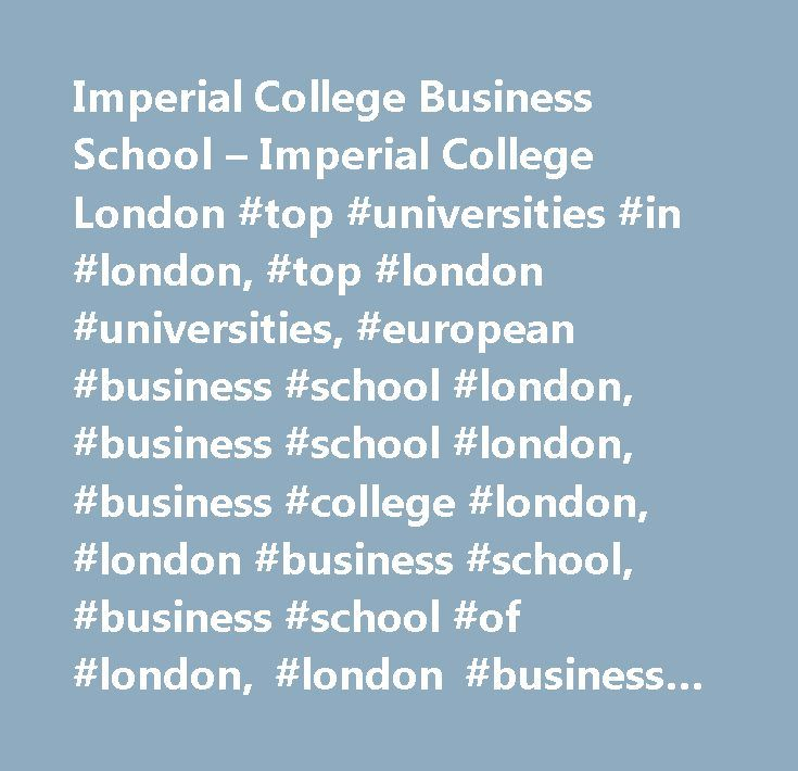 Imperial College Business School – Imperial College London #top #universities #in #london, #top #london #universities, #european #business #school #london, #business #school #london, #business #college #london, #london #business #school, #business #school #of #london, #london #business #school, #london #college #of #business, #business #school #rankings, #business #school, #imperial, #business #college, #business #education, #business #courses, #university #courses, #postgraduate #courses…