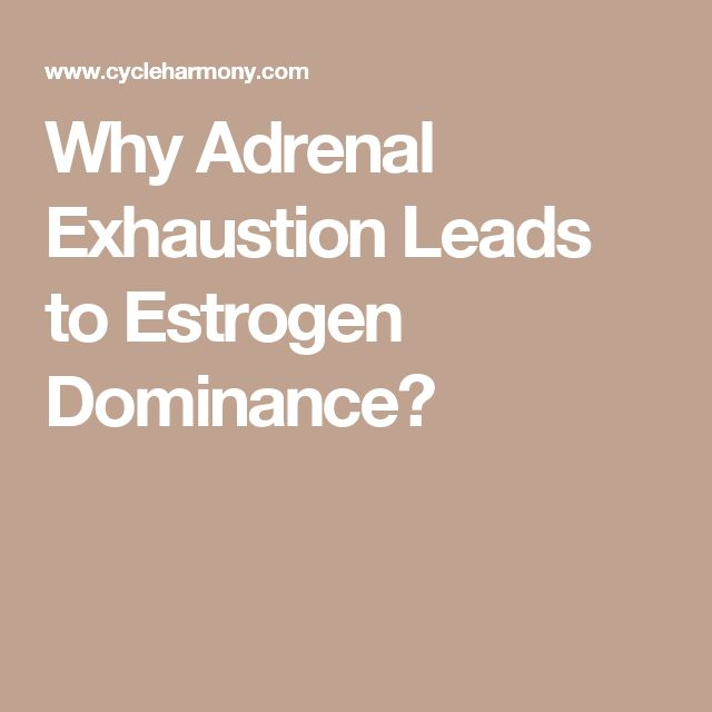 Why Adrenal Exhaustion Leads to Estrogen Dominance?