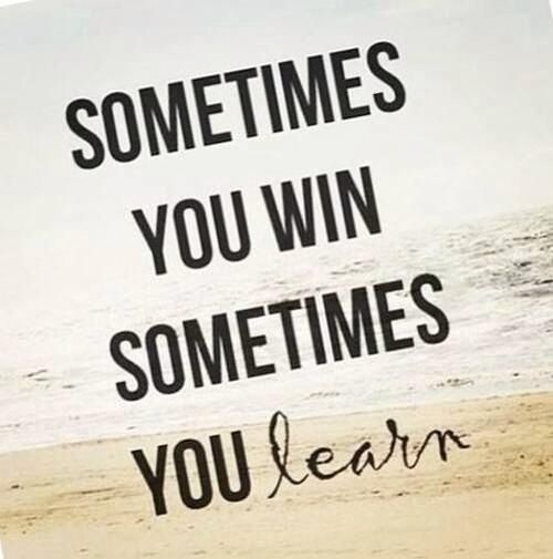 Sometimes you WIN, sometimes you LEARN #Quote