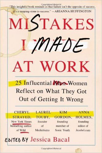 """High-achieving women share their worst mistakes at work—and how learning from them paved the way to success.Named by Fast Company as a """"Top 10 Book You Need to Read This Year"""" In Mistakes I Made at Wo"""