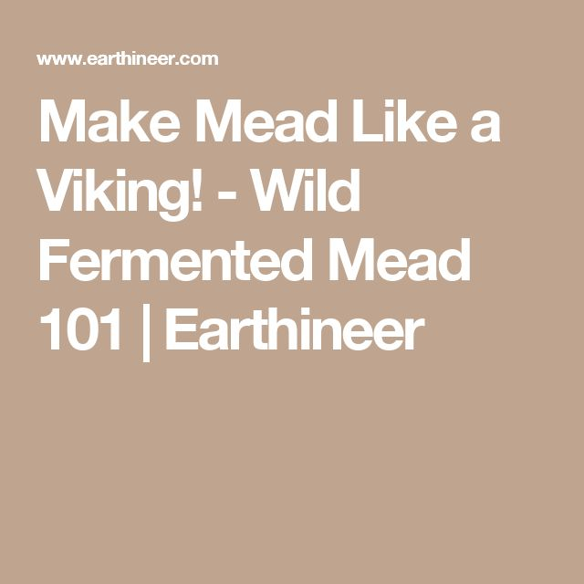 Make Mead Like a Viking! - Wild Fermented Mead 101   Earthineer