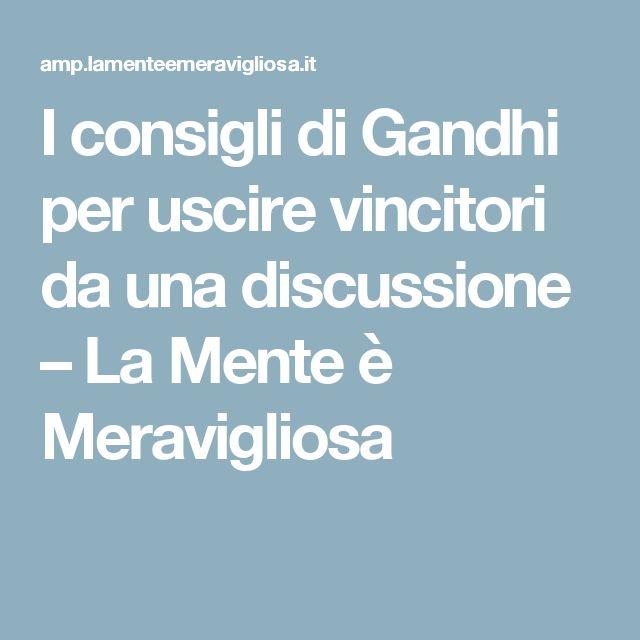 I consigli di Gandhi per uscire vincitori da una discussione – La Mente è Meravigliosa