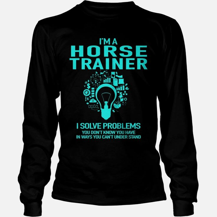 #HORSE TRAINER, Order HERE ==> https://www.sunfrog.com/LifeStyle/126009024-744807957.html?89701, Please tag & share with your friends who would love it, #superbowl #jeepsafari #birthdaygifts  horses quotes rodeo, horses quotes western, horses quotes best friend  #bowling #chihuahua #chemistry #rottweiler #family #holidays #events #gift #home #decor #humor #illustrations
