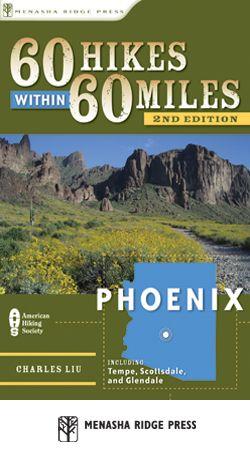 Menasha Ridge Press:  60 Hikes Within 60 Miles: Phoenix 2ed Including Tempe, Scottsdale, and Glendale