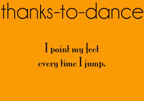 story. of. my. life. I also have ballet arms and hands every time I extend my arm. And I tap dance on every hardwood floor without realizing it :)