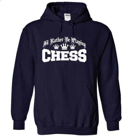 id rather be playing chess - #design t shirts #design t shirt. GET YOURS => https://www.sunfrog.com/LifeStyle/id-rather-be-playing-chess-NavyBlue-Hoodie.html?60505