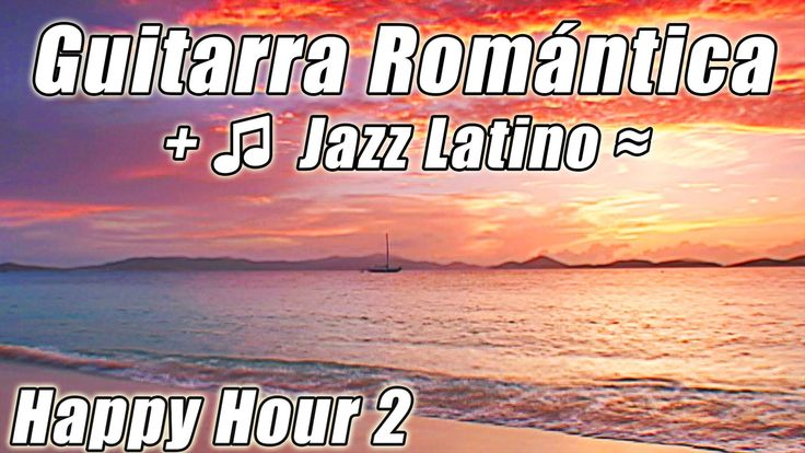 Romantico Guitarra Smooth Jazz Latino lenta danca Mambo Rhumba Bossa Nova Salsa musica hora playlist