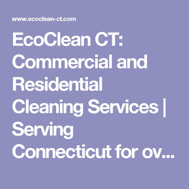 EcoClean CT: Commercial and Residential Cleaning Services | Serving Connecticut for over 20 years | Call us for a free estimate: (860) 676-2729