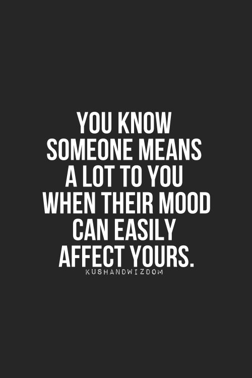 You Know Someone Means A Lot To You When Their Mood Can Easily