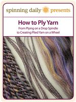 How to Ply Yarn: From Plying on a Drop Spindle to Creating Plied Yarn on a Wheel  Free ebook