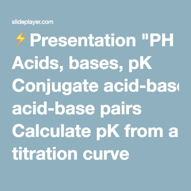 """⚡Presentation """"PH Acids, bases, pK Conjugate acid-base pairs Calculate pK from a titration curve Buffers Handerson-Hasselbalch Equation Practice some problems."""""""