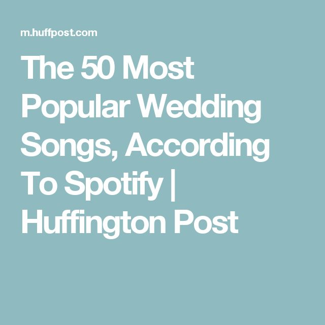 The 50 Most Popular Wedding Songs, According To Spotify | Huffington Post